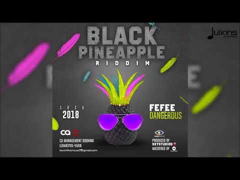 "Fefee - Dangerous (Black Pineapple Riddim) ""2018 Soca"" (Trinidad)"