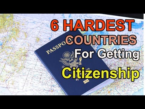6 hardest countries for getting citizenship/nationality in [