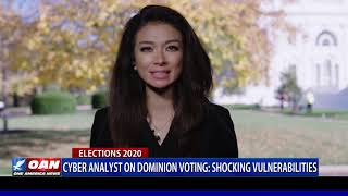 Cyber Analyst on Dominion Voting: Shocking Vulnerabilities