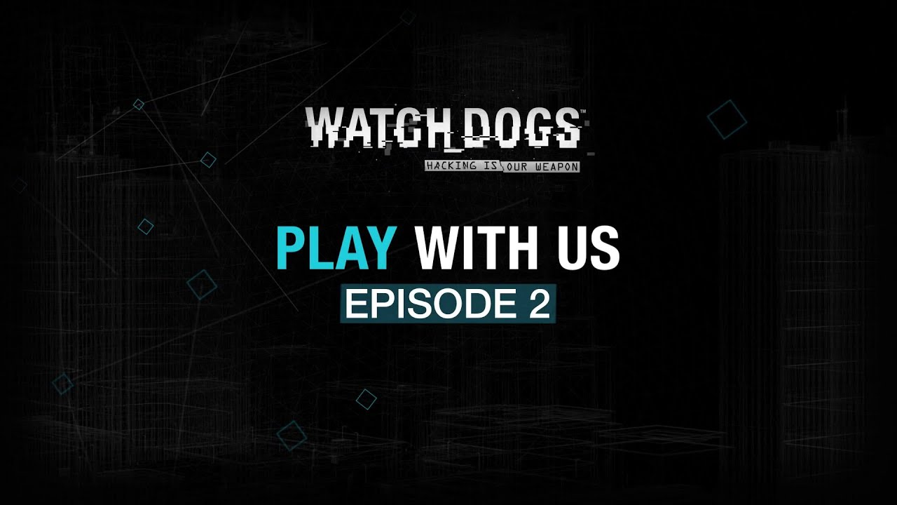 Watch_Dogs - Play with us #2