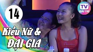 Kiều Nữ Và Đại Gia - Tập 14 | Phim Hay Việt Nam 2019