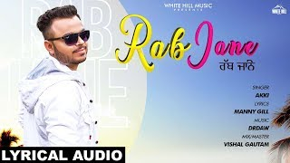 Rab Jane ( Lyrical Audio) Akki | New Punjabi Song 2019 | White Hill Music