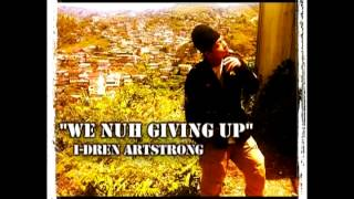"""We Nuh Giving Up"" I-Dren Artstrong (Danger Luv Riddim 2012) Inna di version"