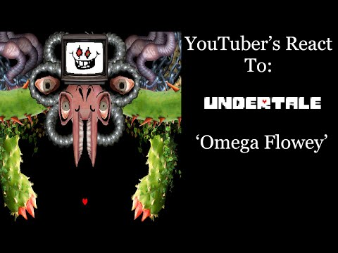 YouTubers React To: Omega/Photoshop Flowey (Undertale)