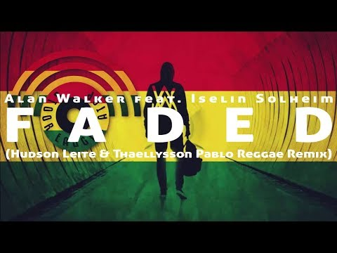 Alan Walker - Faded (feat. Iselin Solheim) [Hudson Leite & Thaellysson Pablo Reggae Remix]