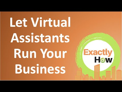 Let Virtual Assistants Run Your Business (Exactly How)