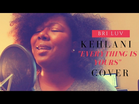 Kehlani | Everything Is Yours | Bri Luv Cover
