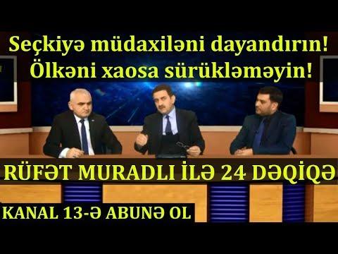 """""""Saaxtakarlıqlar Artıq Başlayıb, Camaat Zorla Görüşlərə Aparılır""""-24 DƏQİQƏ"""