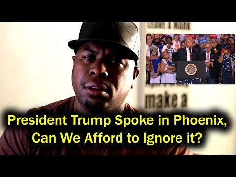 President Trump Spoke in Phoenix, Can We Afford to Ignore it?