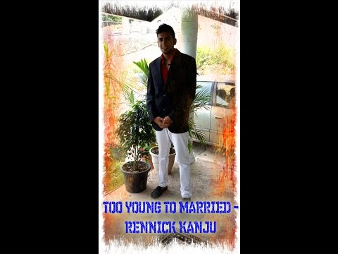 TOO YOUNG TO MARRIED  RENNICK KANJU