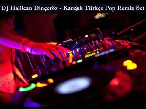 Dj Halilcan Dinçeröz - Karışık Türkçe Pop Remix Set