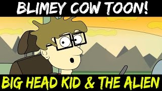 Big Head Kid & the Alien | BLIMEY COW TOONS