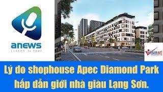 Lý do shophouse Apec Diamond Park hấp dẫn giới nhà giàu Lạng Sơn