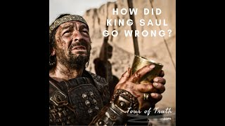 How Did King Saul Go So Wrong?