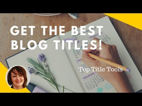 The Idea Generation Process and Title Tools That Will Help You Get The Best Blog Title