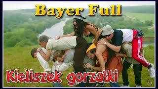 Bayer Full - Kieliszek gorzałki (Pastisz Video)