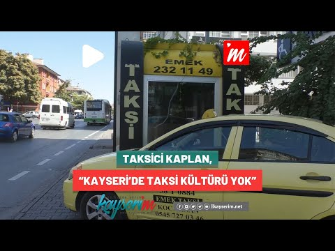 """Taksici Kaplan, """"Kayseri'de Taksi Kültürü Yok"""""""