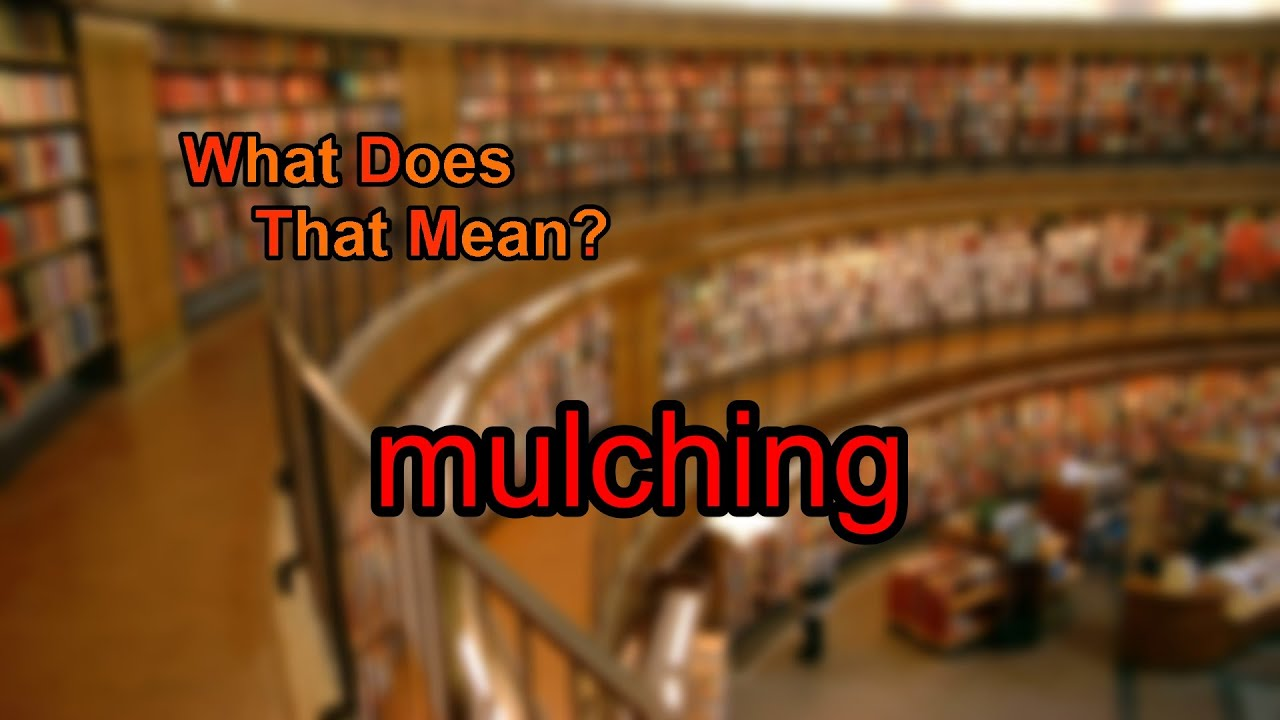 What does mulching mean youtube what does mulching mean buycottarizona Choice Image