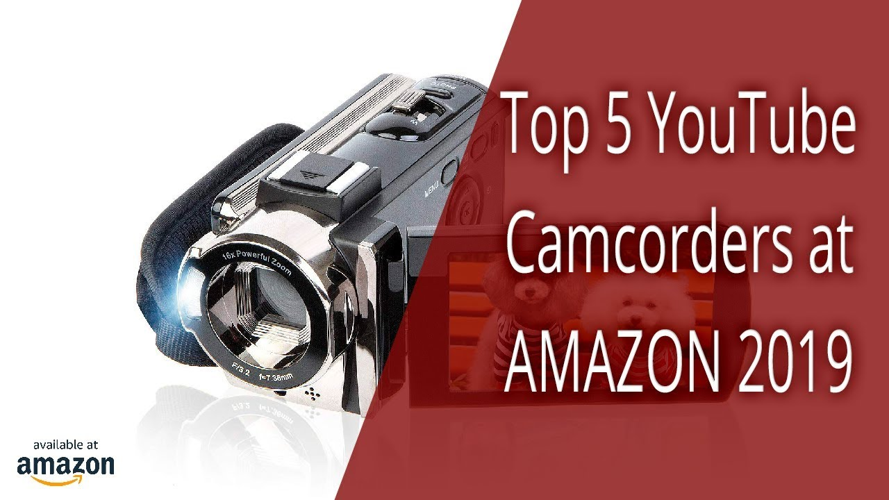 Top 5 YouTube Camcorders at Amazon 2019 (Amazon's Choice and Best Seller)