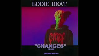 EDDIE BEATS @EDDIEAMBITION - CHANGES ( XXXTENTACION GOGO REMIX )