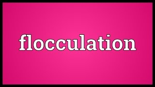 Flocculation Meaning