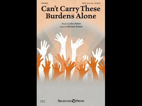 CAN'T CARRY THESE BURDENS ALONE (SATB) - John Parker/Michael Barrett