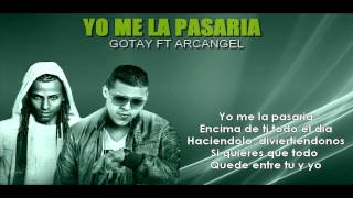 Yo Me La Pasaria - Arcangel Ft Gotay LETRA (Original)