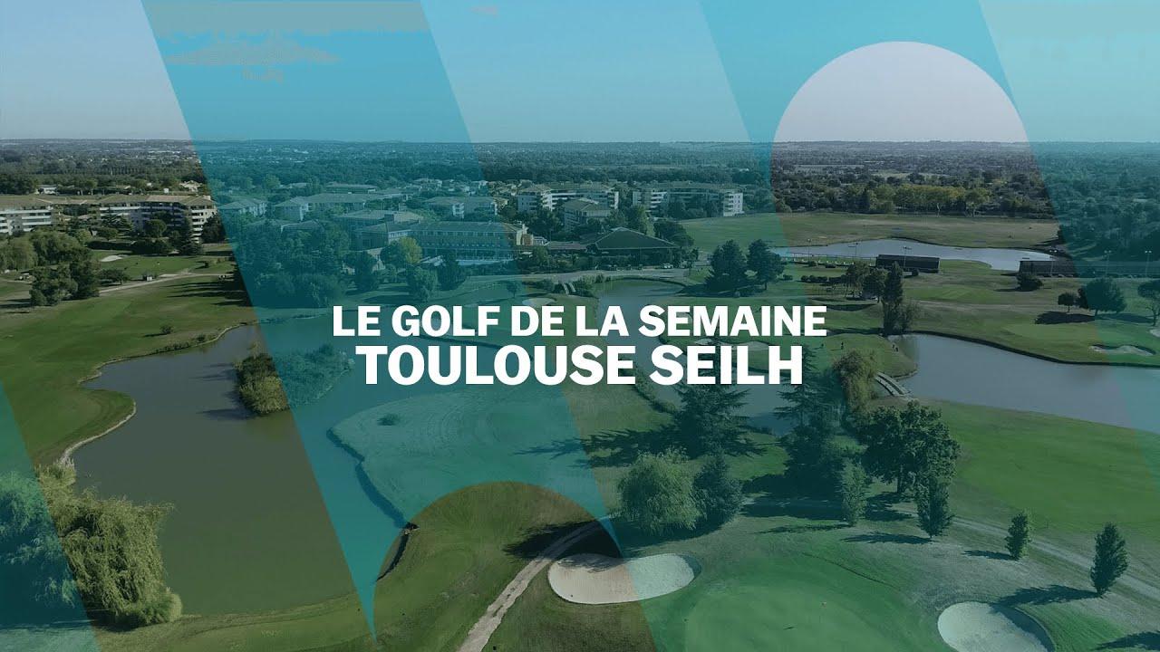 Le Golf de la semaine : Toulouse Seilh