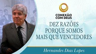 Dez razões porque somos mais que vencedores | Hernandes Dias Lopes