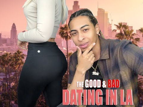 Dating In LA  (The Good And Bad)