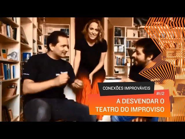 Conexões Improváveis – A Desvendar o Teatro do Improviso (Episódio 1, Parte 1)