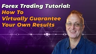 Forex Trading Tutorial: How To Virtually Guarantee Your Own Results