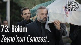 Zeynonun Cenazesi - Eşkıya Dünyaya Hükümdar Olmaz 73. Bölüm