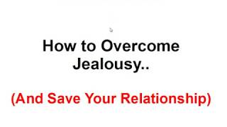How to Overcome Jealousy - Overcoming Jealousy in 6 Easy Steps