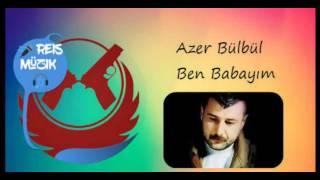 Azer Bülbül-Ben Babayım