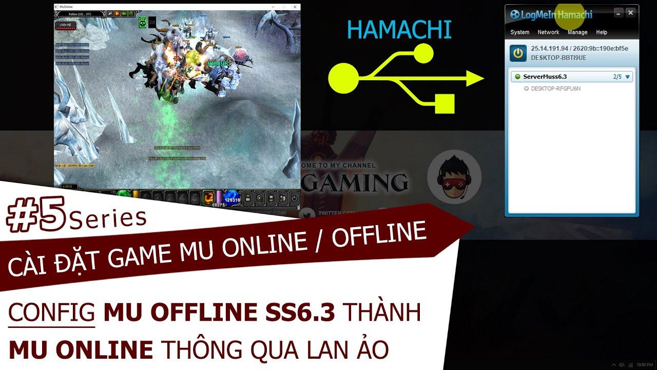 Mu Online Series #5 | Config Mu Offline SS6.3 Thành Mu Online Thông Qua Mạng Lan Ảo Hamachi