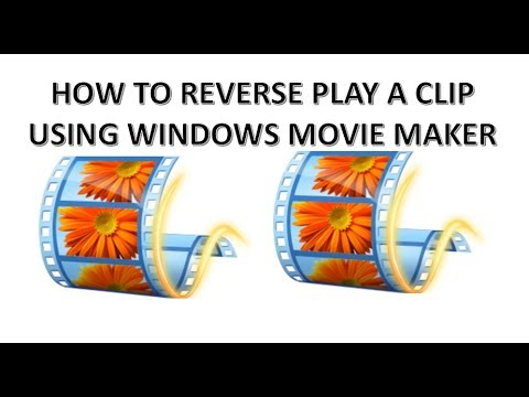 HOW TO REVERSE PLAY A CLIP USING WINDOWS MOVIE MAKER