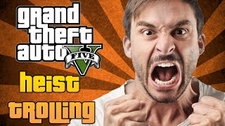 GTA 5 Heist Trolling Pissing Off Rage Quitters