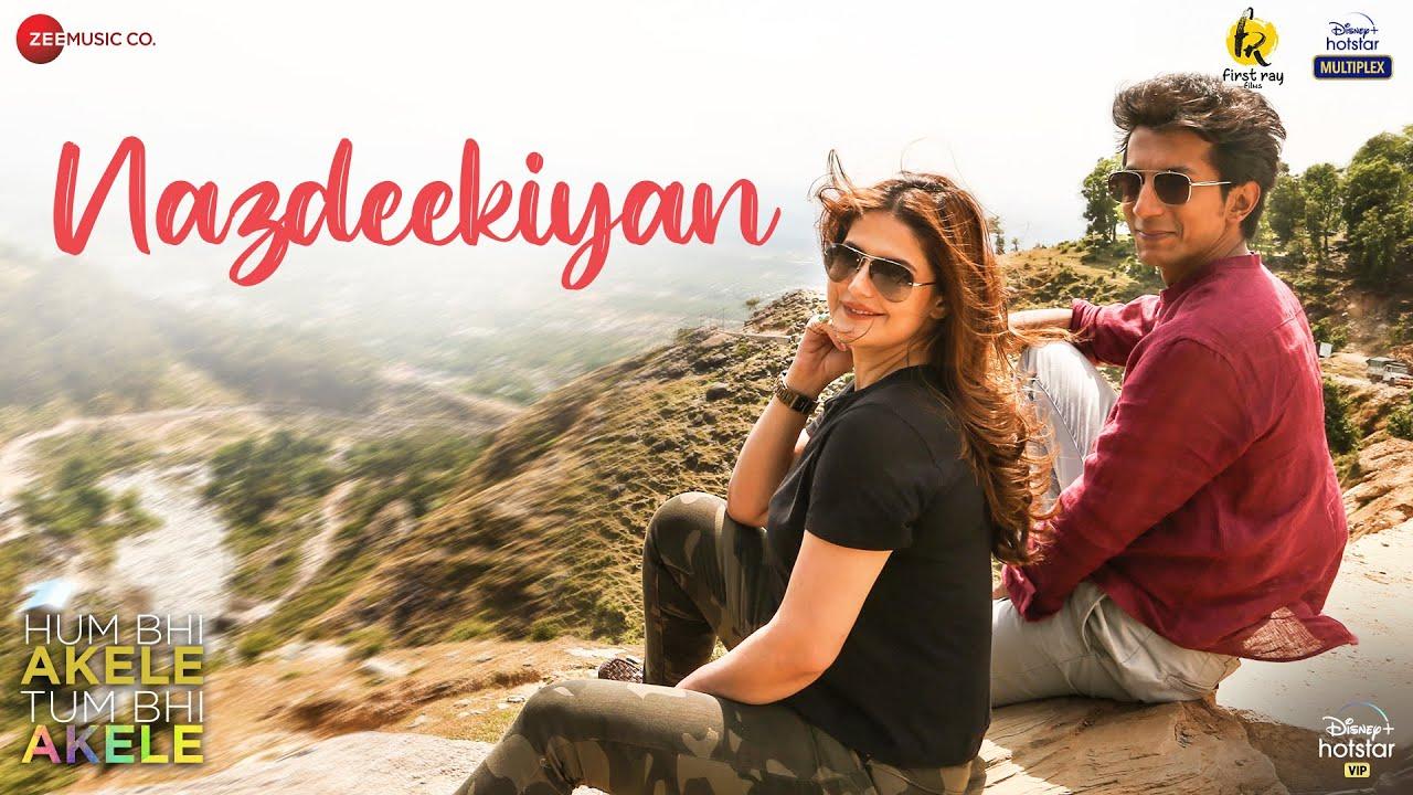 Nazdeekiyan | Hum Bhi Akele, Tum Bhi Akele | Anshuman Jha & Zareen Khan | Oni-Adil