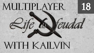 Life is Feudal Your Own - Multiplayer Gameplay with Kailvin - Episode 18