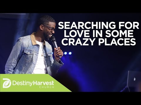 Searching For Love In Some Crazy Places | Pastor Stephen Chandler