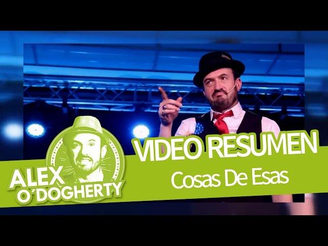 ALEX O'DOGHERTY - COSAS DE ESAS - VIDEO RESUMEN