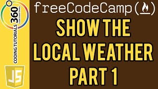 Show the Local Weather Project Part 1: Free Code Camp