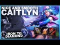 NICE & SMOOTH ON CAITLYN! How to Climb on ADC! - Iron to Diamond | League of Legends