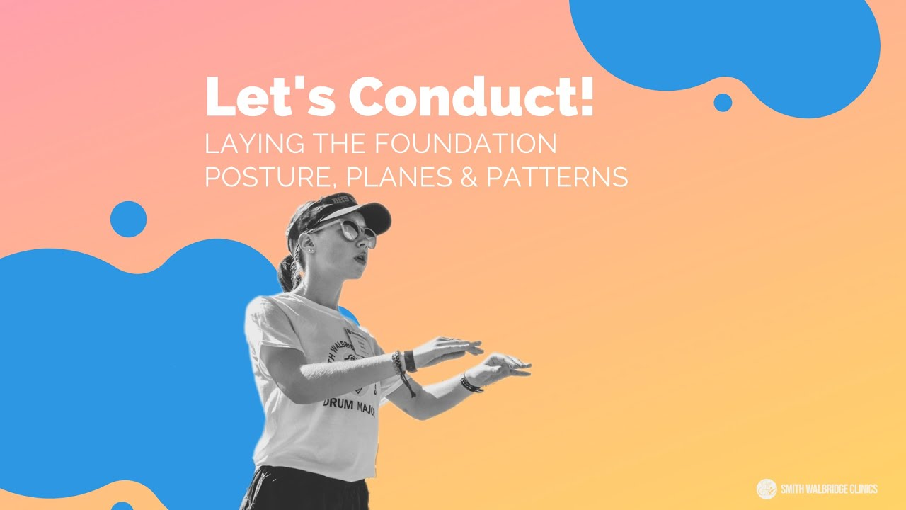 Let's Conduct!  - Laying the Foundation: Posture, Planes & Patterns