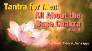 Tantra for Men: All About the Base Chakra Part 1