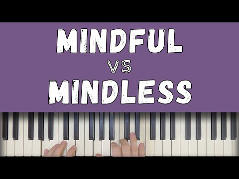 Mindful vs Mindless Piano Practice