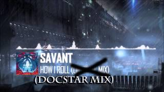 Savant - How I Roll (DocStar Mix)