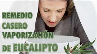 REMEDIO CASERO CON EUCALIPTO | VAPORIZACIÓN CON EUCALIPTO