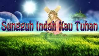Lagu Rohani Kristen - Sungguh Indah Kau Tuhan